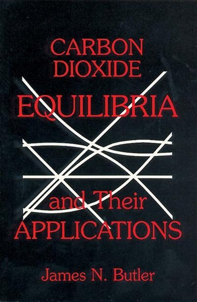 Carbon Dioxide Equilibria and Their Applications by James N. Butler
