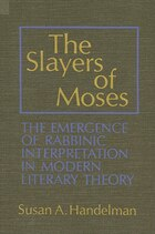 The Slayers of Moses: The Emergence of Rabbinic Interpretation in Modern Literary Theory