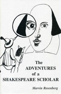 The Adventures Of A Shakespeare Scholar: To Discover Shakespear's Art