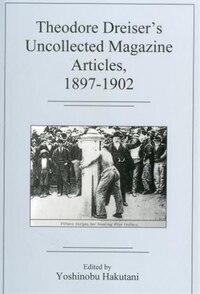 Theodore Dreiser's Uncollected Magazine ArtiBTCes, 1897-1902