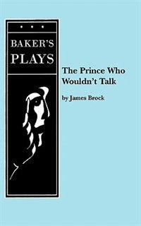 The Prince Who Wouldn't Talk by James PH.D. Brock