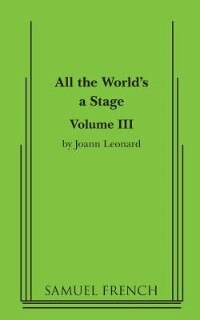 All The World's A Stage: Volume Iii by Joann Leonard