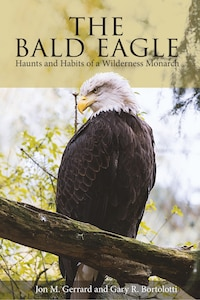 The Bald Eagle: Haunts And Habits Of A Wilderness Monarch