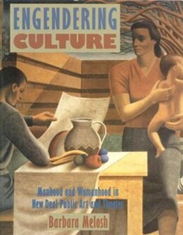 Book Engendering Culture: Manhood and Womanhood in New Deal Public Art and Theater by Barbara Melosh