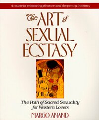 The Art Of Sexual Ecstasy: The Path Of Sacred Sexuality For Western Lovers