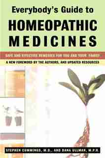 Everybody's Guide To Homeopathic Medicines: Safe And Effective Remedies For You And Your Family, Updated by Stephen Cummings