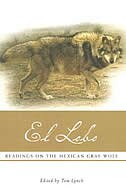 El Lobo: Readings on the Mexican Gray Wolf by Tom Lynch