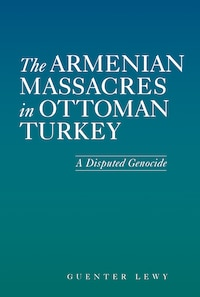 The Armenian Massacres in Ottoman Turkey: A Disputed Genocide