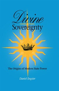 DIVINE SOVEREIGNTY: THE ORIGINS OF MODERN STATE POWER