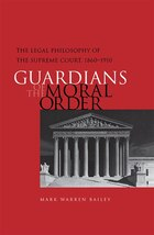 GUARDIANS OF THE MORAL ORDER: THE LEGAL PHILOSOPHY OF THE SUPREME COURT, 1860-1910