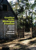Conflict On The Michigan Frontier: Yankee And Borderland Cultures, 1815-1840