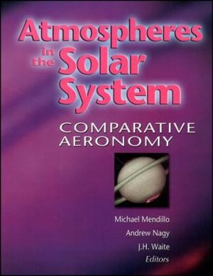 Atmospheres in the Solar System: Comparative Aeronomy by Michael Mendillo