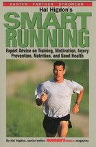 Hal Higdon's Smart Running: Expert Advice On Training, Motivation, Injury Prevention, Nutrition And…