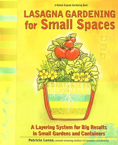 Lasagna Gardening For Small Spaces: A Layering System for Big Results in Small Gardens and Containers by Patricia Lanza