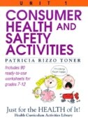 Consumer Health And Safety Activities: Just For The Health Of It! Unit 1