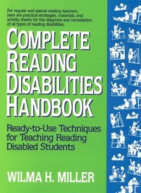 Complete Reading Disabilities Handbook: Ready-to-Use Techniques for Teaching Reading Disabled…