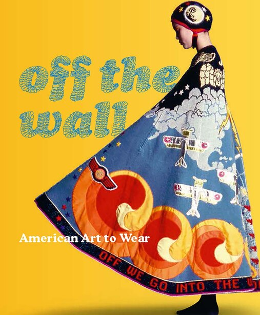 Off The Wall: American Art To Wear by Dilys E. Blum