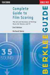 Complete Guide to Film Scoring: The Art And Business Of Writing Music For Movies And Tv de Richard Davis