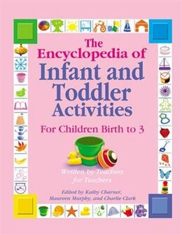 Book The Encyclopedia of Infant and Toddler Activities: Written By Teachers For Teachers by Kathy Kathy Charner/maureen Murphy