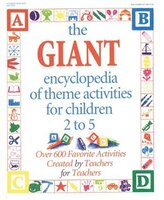 The Giant Encyclopedia Of Theme Activities For Children 2 To 5: Over 600 Favorite Activities…