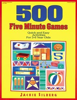 Book 500 FIVE MINUTE GAMES: Quick And Easy Activities For 3-6 Year Olds by Jackie Silberg