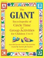 GIANT ENCYCLOPEDIA/CIRCLE TIME,AGES 3-6: Over 600 Favorite Circle Time Activities Created By…