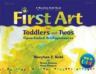 First Art for Toddlers and Twos(Rev.): Open-ended Art Experiences