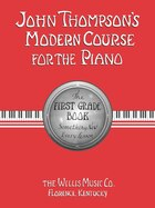 John Thompson's Modern Course for the Piano - First Grade (Book Only): First Grade - English
