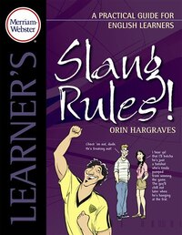 Merriam-Webster's Learner's: Slang Rules!: A Practical Guide For English Learners