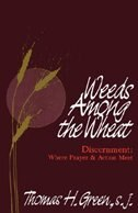 Weeds Among The Wheat: Discernment, Where Prayer And Action Meet