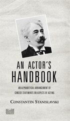 An Actor's Handbook: An Alphabetical Arrangement of Concise Statements on Aspects of Acting…