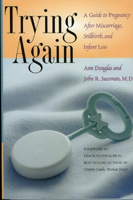 Book Trying Again: A Guide To Pregnancy After Miscarriage, Stillbirth, And Infant Loss by Ann Douglas