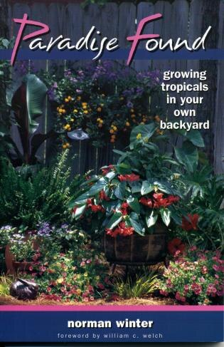 Paradise Found: Growing Tropicals in Your Own Backyard by Norman Winter