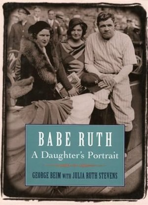 Babe Ruth: A Daughter's Portrait by George Beim