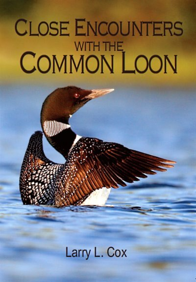 Close Encounters With the Common Loon by Larry L. Cox