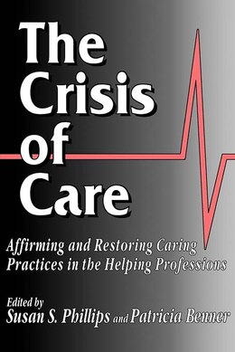 Book The Crisis of Care: Affirming and Restoring Caring Practices in the Helping Professions by Green, John C., Mark J. Rozell, and W. Clyde Wilco