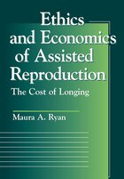 Ethics And Economics Of Assisted Reproduction: The Cost Of Longing