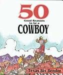 50 Good Reasons To Be A Cowboy by Texas Bix Bender