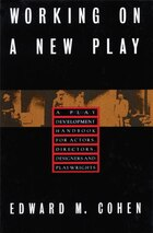 Working On A New Play: A Play Development Handbook For Actors, Directors, Designers, & Playwrights