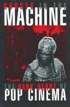 Ghosts in the Machine: The Dark Heart of Pop Cinema