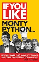 If You Like Monty Python...: Here Are Over 200 Movies, Tv Shows And Other Oddities That You Will…