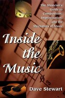 """Inside The Music: """"The Musician's Guide To Composition, Improvisation, And The Mechanics Of Music"""""""