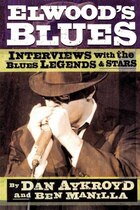 Elwood's Blues: Interviews with the Blues Legends & Stars