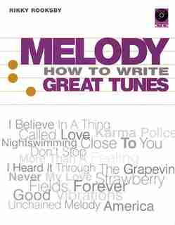 Melody - How to Write Great Tunes: How to Write Great Tunes de Rikky Rooksby