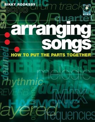 Arranging Songs: How to Put the Parts Together de Rikky Rooksby