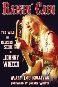 Raisin' Cain: The Wild and Raucous Story of Johnny Winter: The Wild and Raucous Story of Johnny…