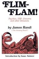 Flim-flam!: Psychics, Esp, Unicorns And Other Delusions