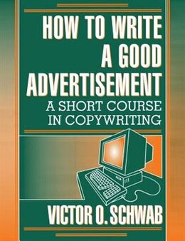 Book How to Write a Good Advertisement: A Short Course in Copywriting by Victor O Schwab