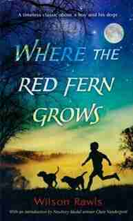 Where The Red Fern Grows: The Story Of Two Dogs And A Boy by Wilson Rawls