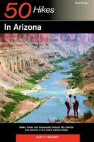 50 Hikes In Arizona: Walks Hikes And Backpacks Through Sky Islands And Deserts In Th H